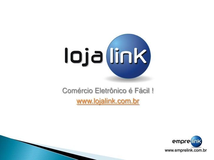 Comércio Eletrônico é Fácil !    www.lojalink.com.br                                     www.emprelink.com.br