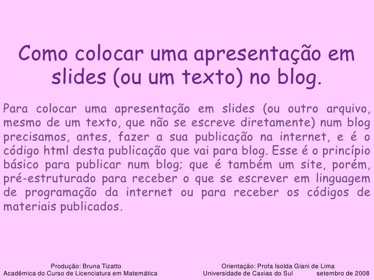Como colocar uma apresentação em slides (ou um texto) no blog.<br />Para colocar uma apresentação em slides (ou outro arqu...