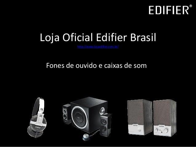 Loja Oficial Edifier Brasil http://www.lojaedifier.com.br/ Fones de ouvido e caixas de som