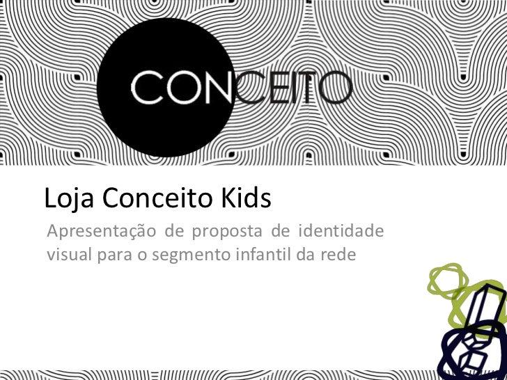Loja Conceito Kids<br />Apresentação de proposta de identidade visual para o segmento infantil da rede<br />