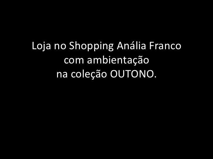 Loja no Shopping Anália Francocom ambientação na coleção OUTONO.<br />