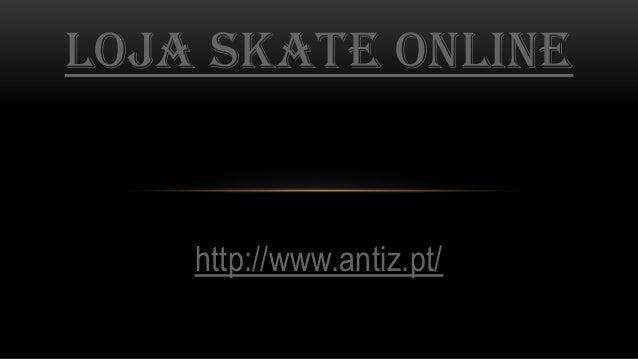 http://www.antiz.pt/ LOJA SKATE ONLINE