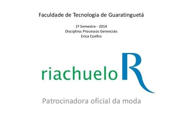 Patrocinadora oficial da moda Faculdade de Tecnologia de Guaratinguetá 1º Semestre - 2014 Disciplina: Processos Gerenciais...