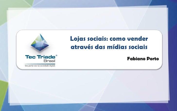 Lojas sociais: como venderatravés das mídias sociais                   Fabiano Porto
