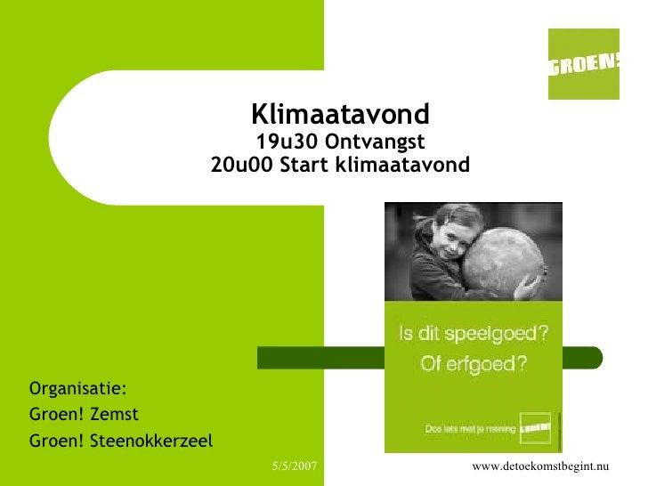 Klimaatavond 19u30 Ontvangst 20u00 Start klimaatavond Organisatie: Groen! Zemst Groen! Steenokkerzeel