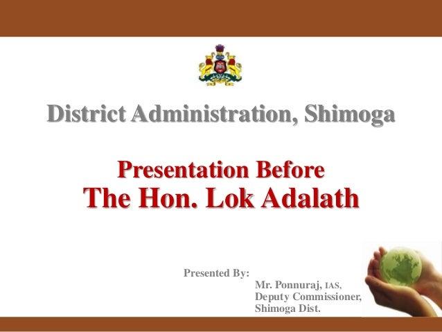 Presented By: Mr. Ponnuraj, IAS, Deputy Commissioner, Shimoga Dist. District Administration, Shimoga Presentation Before T...