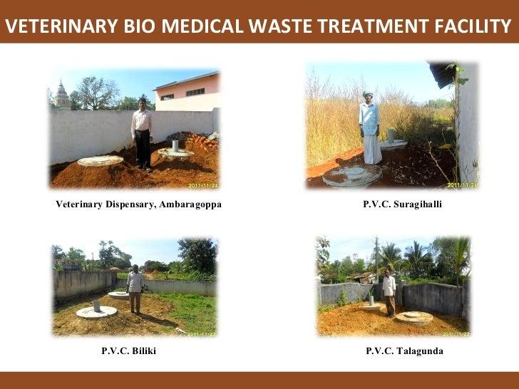 VETERINARY BIO MEDICAL WASTE TREATMENT FACILITY   P.V.C. Biliki  Veterinary Dispensary, Ambaragoppa P.V.C. Suragihalli P.V...
