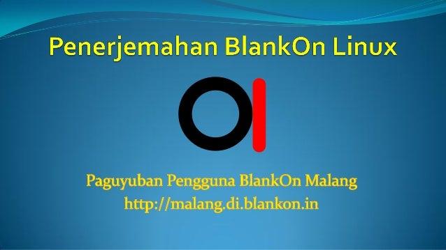 Tim Penerjemah  Tim Penerjemah mempunyai misi untuk menerjemahkan antar muka BlankOn menjadi bahasa Indonesia atau bahasa...