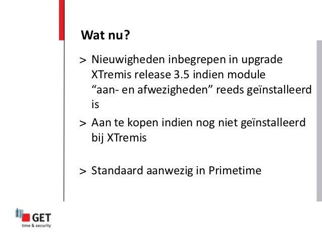 """Wat nu?> Nieuwigheden inbegrepen in upgrade  XTremis release 3.5 indien module  """"aan- en afwezigheden"""" reeds geïnstalleerd..."""