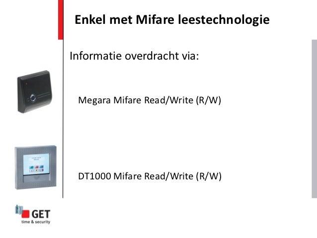 Enkel met Mifare leestechnologieInformatie overdracht via: Megara Mifare Read/Write (R/W) DT1000 Mifare Read/Write (R/W)