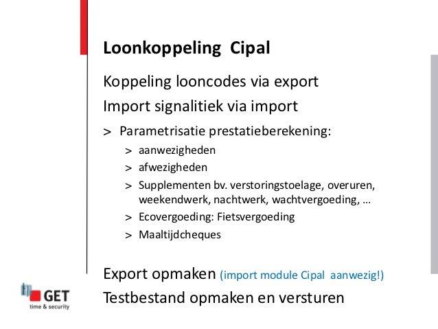 Loonkoppeling CipalKoppeling looncodes via exportImport signalitiek via import> Parametrisatie prestatieberekening:   > aa...