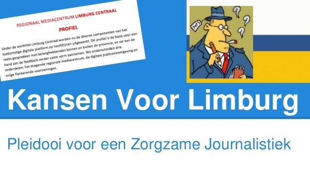 Kansen Voor Limburg  Pleidooi voor een Zorgzame Journalistiek