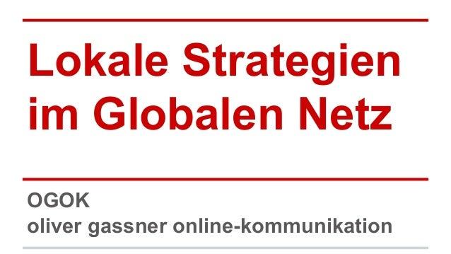 Lokale Strategien  im Globalen Netz  OGOK  oliver gassner online-kommunikation