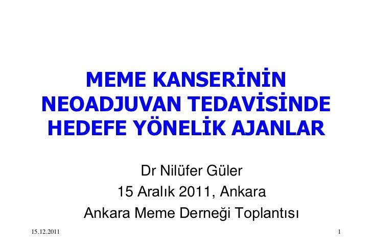 MEME KANSERĠNĠN   NEOADJUVAN TEDAVĠSĠNDE   HEDEFE YÖNELĠK AJANLAR                    Dr Nilüfer Güler                 15 A...