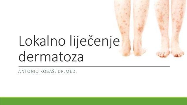 Lokalno liječenje dermatoza ANTONIO KOBAŠ, DR.MED.