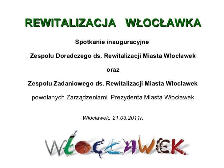 Spotkanie inauguracyjne  Zespołu Doradczego ds. Rewitalizacji Miasta Włocławek oraz Zespołu Zadaniowego ds. Rewitalizacji ...