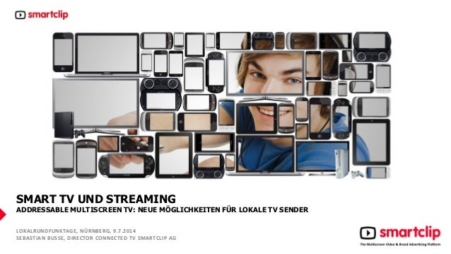 SMART TV UND STREAMING ADDRESSABLE MULTISCREEN TV: NEUE MÖGLICHKEITEN FÜR LOKALE TV SENDER LOKALRUNDFUNKTAGE, NÜRNBERG, 9....
