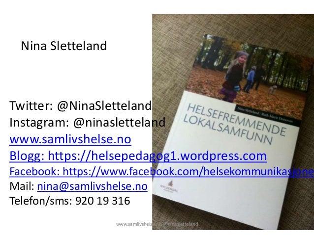 Twitter: @NinaSletteland Instagram: @ninasletteland www.samlivshelse.no Blogg: https://helsepedagog1.wordpress.com Faceboo...