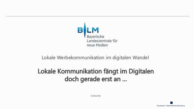 Enzenauer Unternehmensberatung Lokale Werbekommunikation im digitalen Wandel Lokale Kommunikation fängt im Digitalen doch ...