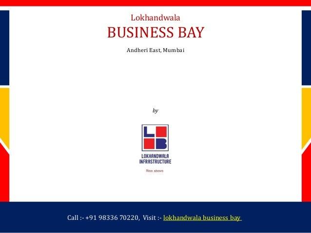 by Lokhandwala Infrastructure Lokhandwala BUSINESS BAY Andheri East, Mumbai Call :- +91 98336 70220, Visit :- lokhandwala ...