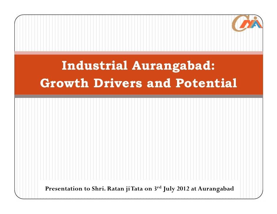 Industrial Aurangabad:Growth Drivers and PotentialPresentation to Shri. Ratan ji Tata on 3rd July 2012 at Aurangabad