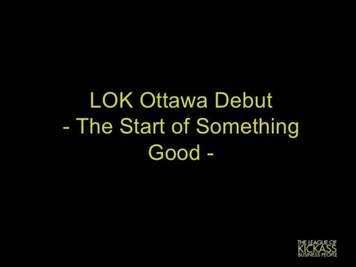 LOK Ottawa Debut - The Start of Something Good -