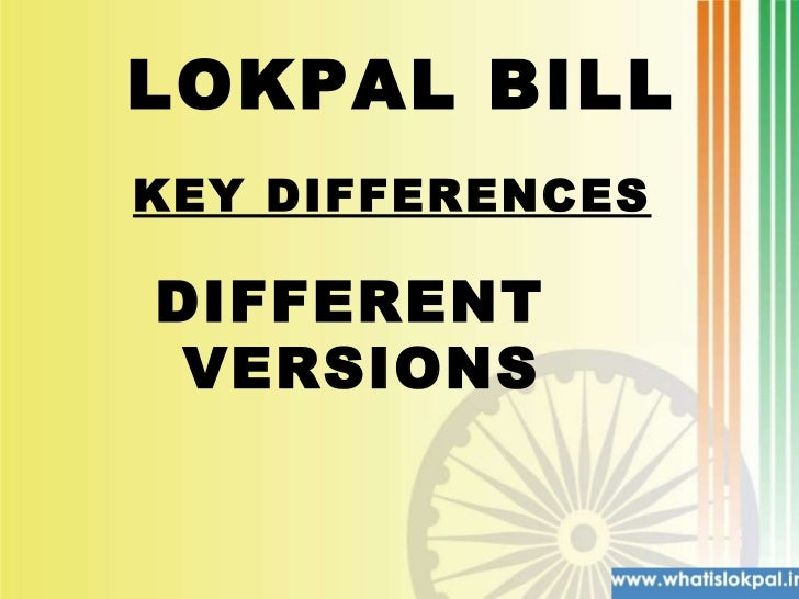LOKPAL BILL  DIFFERENT  VERSIONS KEY DIFFERENCES