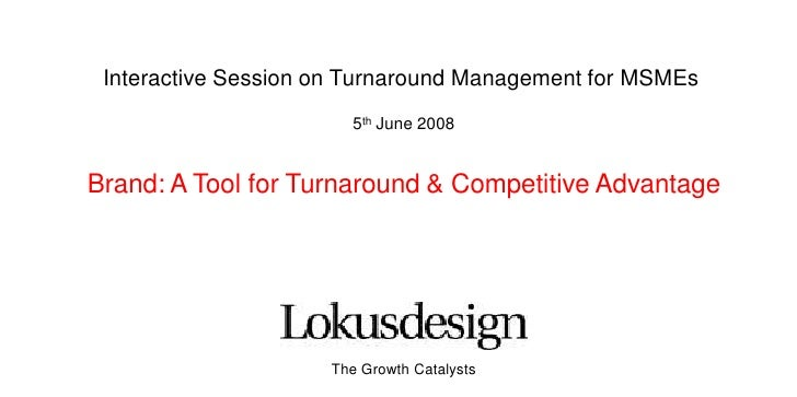 Interactive Session on Turnaround Management for MSMEs<br />5th June 2008<br />Brand: A Tool for Turnaround & Competitive ...