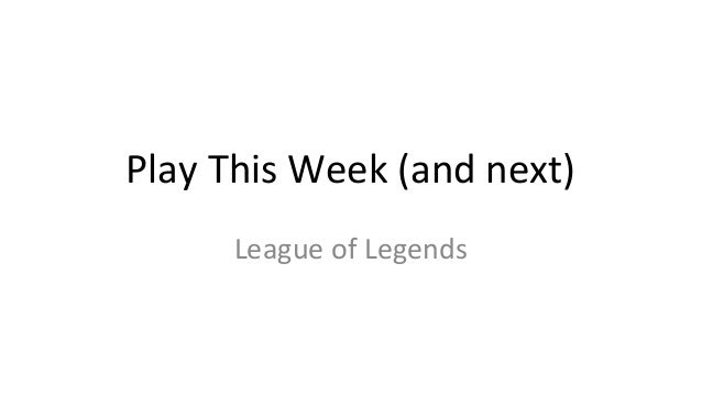 Play This Week (and next) League of Legends