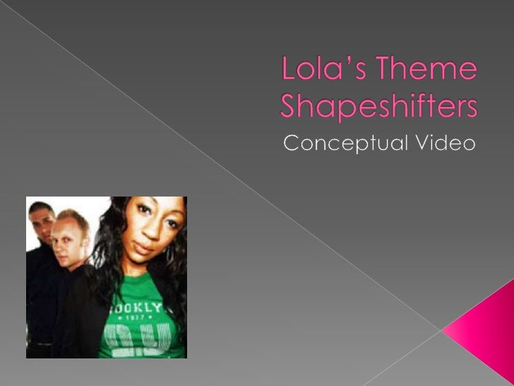 Lola's ThemeShapeshifters<br />Conceptual Video<br />