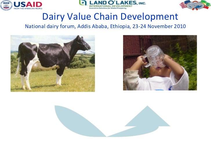 Dairy Value Chain Development National dairy forum, Addis Ababa, Ethiopia, 23-24 November 2010