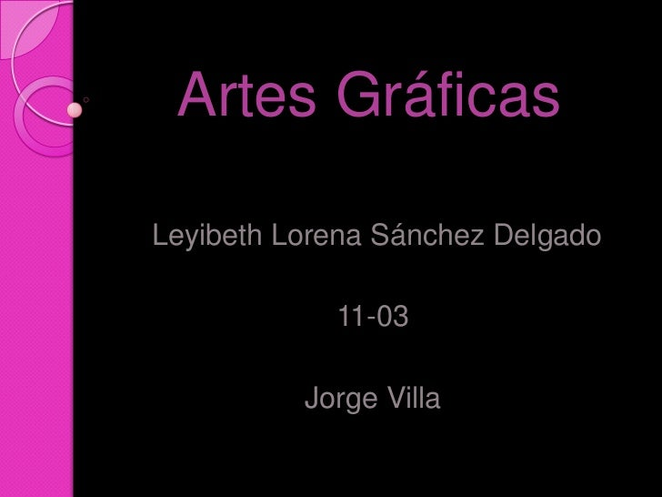 Artes GráficasLeyibeth Lorena Sánchez Delgado            11-03          Jorge Villa