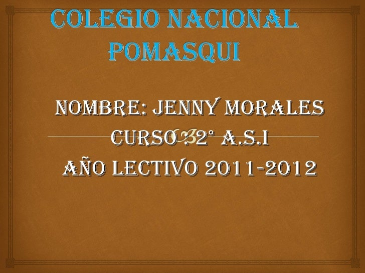NOMBRE: JENNY MORALES CURSO : 2° A.S.I AÑO LECTIVO 2011-2012