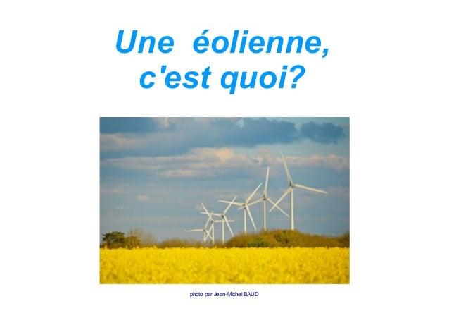 Une éolienne, c'est quoi?  photo par Jean-Michel BAUD