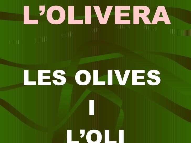 L'OLIVERA LES OLIVES  I  L'OLI