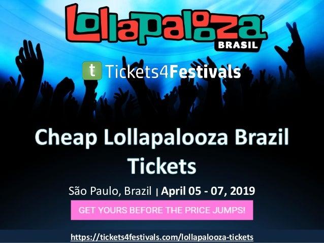 São Paulo, Brazil   April 05 - 07, 2019 https://tickets4festivals.com/lollapalooza-tickets