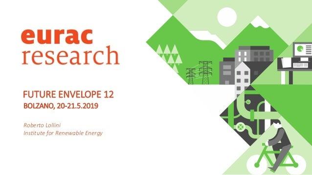 BOLZANO, 20-21.5.2019 Roberto Lollini Institute for Renewable Energy FUTURE ENVELOPE 12