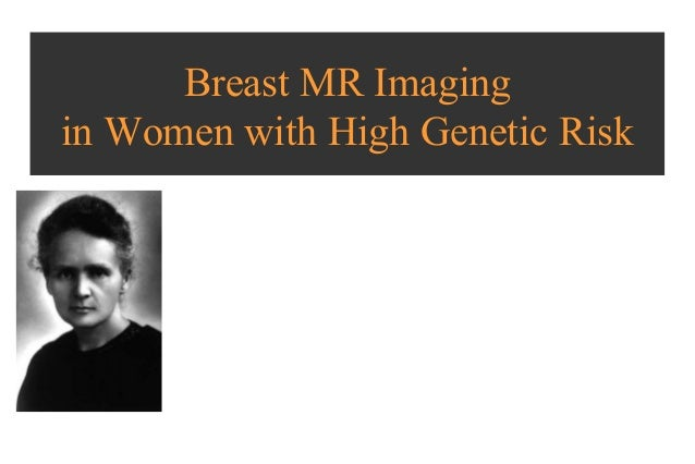 Breast MR Imaging in Women with High Genetic Risk Liliane Ollivier Institut Curie- Paris France ICIS International Cancer ...