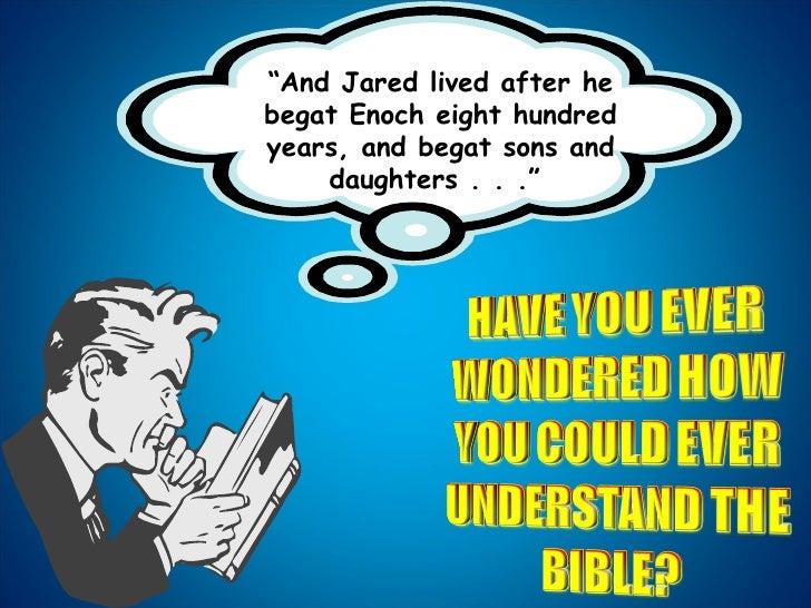 """ And Jared lived after he begat Enoch eight hundred years, and begat sons and daughters . . ."""