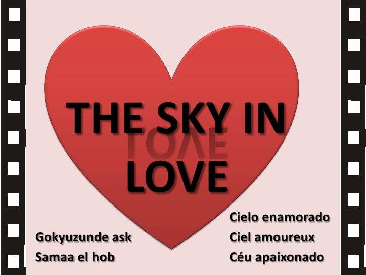 THE SKY IN LOVE<br />Cielo enamorado<br />Cielamoureux<br />Gokyuzundeask<br />Céu apaixonado<br />Samaaelhob<br />