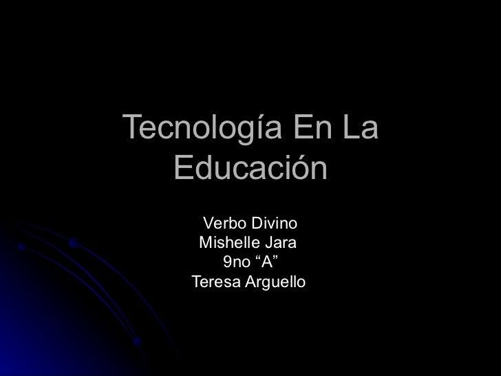 """Tecnología En La Educación Verbo Divino Mishelle Jara  9no """"A"""" Teresa Arguello"""
