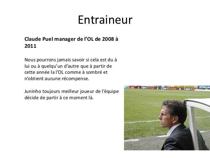 EntraineurClaude Puel manager de l'OL de 2008 à2011Nous pourrons jamais savoir si cela est du àlui ou à quelqu'un d'autre ...