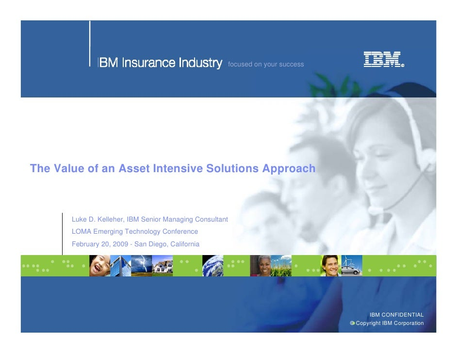 focused on your success     The Value of an Asset Intensive Solutions Approach           Luke D. Kelleher, IBM Senior Mana...