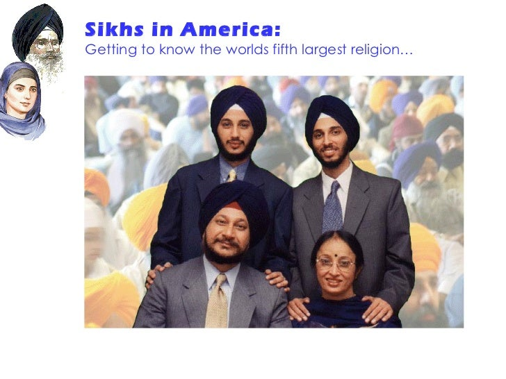 Sikhs in America:   Getting to know the worlds fifth largest religion…