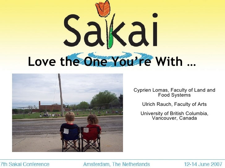 Love the One You're With … Cyprien Lomas, Faculty of Land and Food Systems Ulrich Rauch, Faculty of Arts University of Bri...