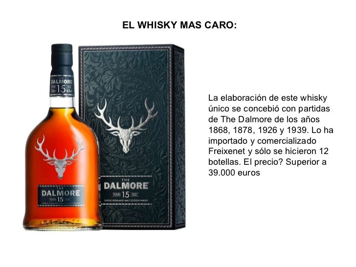 EL WHISKY MAS CARO:   La elaboración de este whisky único se concebió con partidas de The Dalmore de los años 1868, 1878, ...