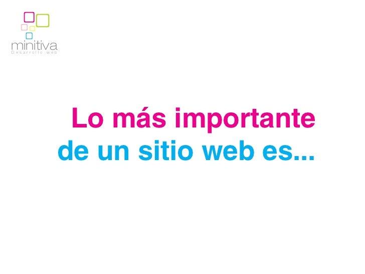minitivaDesarrollo   web                Lo más importante               de un sitio web es...
