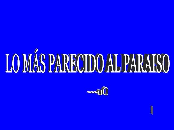 LO MÁS PARECIDO AL PARAISO J. D. ---oOo---