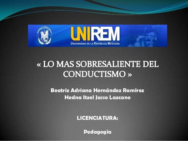 Beatriz Adriana Hernández Ramírez Hedna Itzel Jasso Lazcano  LICENCIATURA: Pedagogía