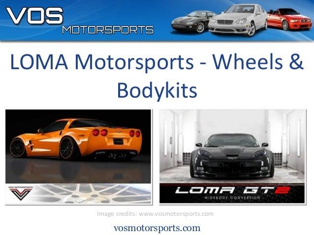 vosmotorsports.com Image credits: www.vosmotorsports.com LOMA Motorsports - Wheels & Bodykits